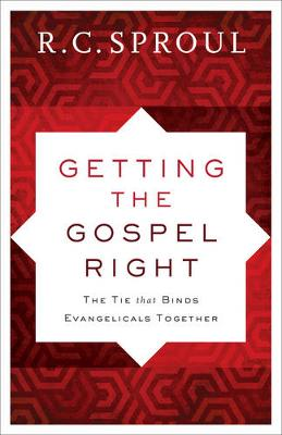 Getting the Gospel Right by R C Sproul