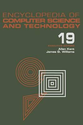 Encyclopedia of Computer Science and Technology by Allen Kent