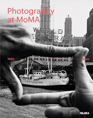 Photography at MoMA: 1960 to Now - Volume II by Quentin Bajac