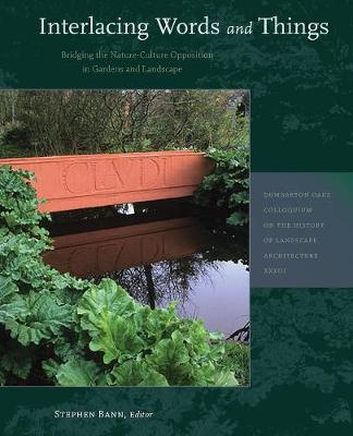 Interlacing Words and Things - Bridging the Nature-Culture Opposition in Gardens and Landscape book