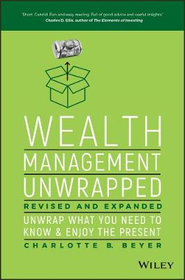 Wealth Management Unwrapped, Revised and Expanded by Charlotte Beyer