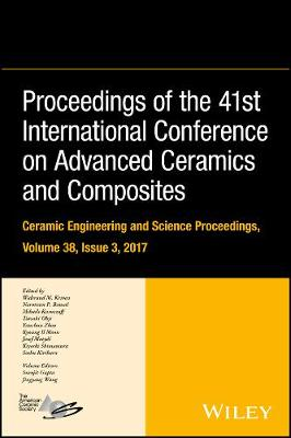 Proceedings of the 41st International Conference on Advanced Ceramics and Composites - Ceramic Engineering and Science Proceedings, Volume 38, Issue 3 by Waltraud M. Kriven