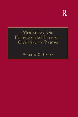 Modeling and Forecasting Primary Commodity Prices by Walter C. Labys