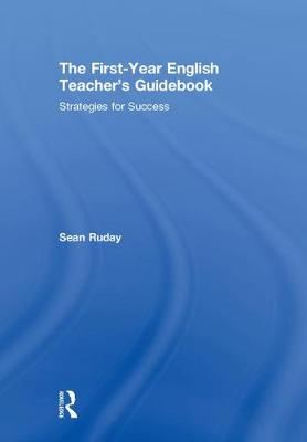 The First-Year English Teacher's Guidebook by Sean Ruday