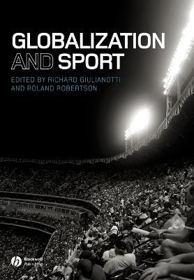 Globalization and Sport by Richard Giulianotti