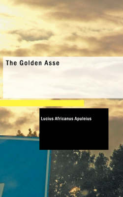 The Golden Asse by Lucius Africanus Apuleius