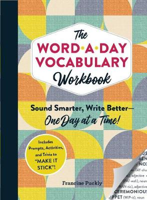 The Word-a-Day Vocabulary Workbook: Sound Smarter, Write Better-One Day at a Time! book