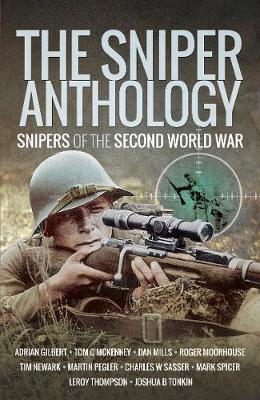 The Sniper Anthology: Snipers of the Second World War by Martin Mace