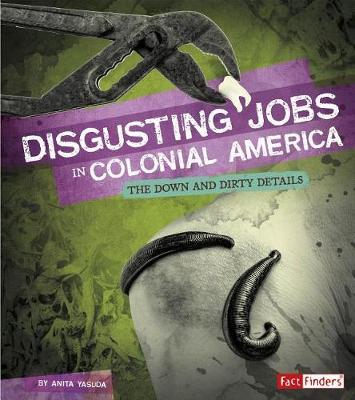 Disgusting Jobs in Colonial America by Anita Yasuda