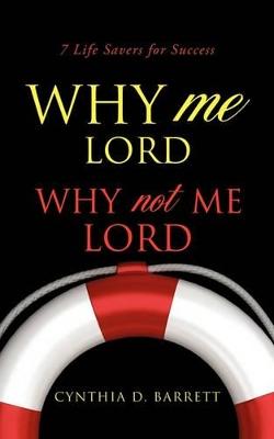 Why Me Lord by Cynthia D Barrett