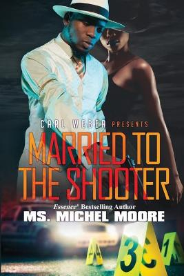 Married To The Shooter by Ms. Michel Moore