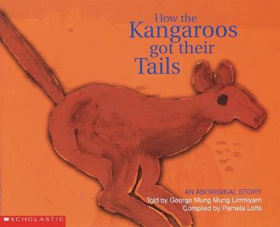 How the Kangaroos Got Their Tails by George,Mung,Mung Lirrmiyarri