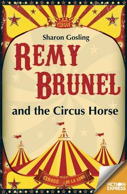 Remy Brunel and the Circus Horse by Sharon Gosling