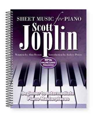 Scott Joplin: Sheet Music for Piano: From Beginner to Intermediate; Over 25 Masterpieces by Alan Brown
