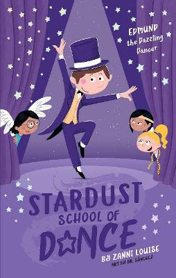 Stardust School of Dance: Edmund the Dazzling Dancer by Zanni Louise