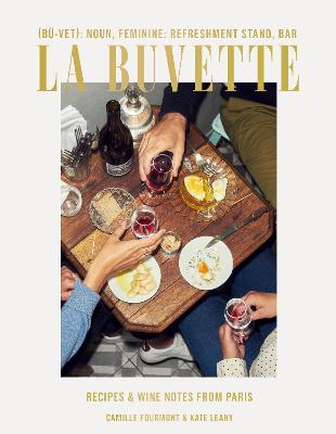La Buvette: Recipes and Wine Notes from a Tiny Paris Shop by Camille Fourmont