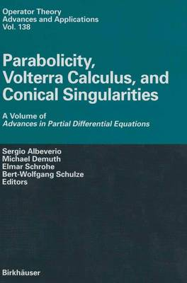 Parabolicity, Volterra Calculus, and Conical Singularities: A Volume of Advances in Partial Differential Equations by Sergio Albeverio