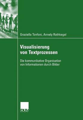 Visualisierung Von Textprozessen: Die Kommunikative Organisation Von Informationen Durch Bilder by Graziella Tonfoni