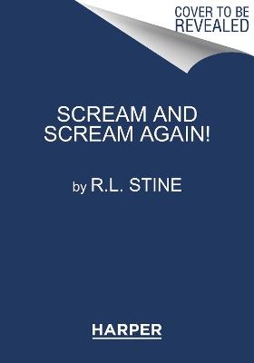 Scream and Scream Again! by R.L. Stine