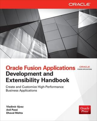 Oracle Fusion Applications Development and Extensibility Handbook by Vladimir Ajvaz