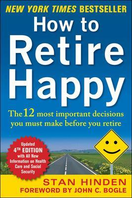 How to Retire Happy, Fourth Edition: The 12 Most Important Decisions You Must Make Before You Retire by Stan Hinden