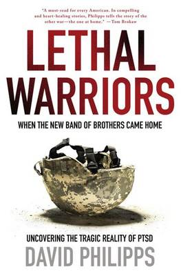 Lethal Warriors by David Philipps