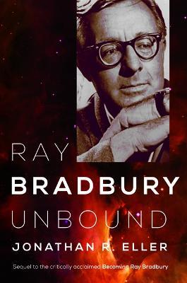 Ray Bradbury Unbound by Jonathan R. Eller