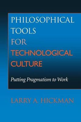 Philosophical Tools for Technological Culture by Larry A. Hickman