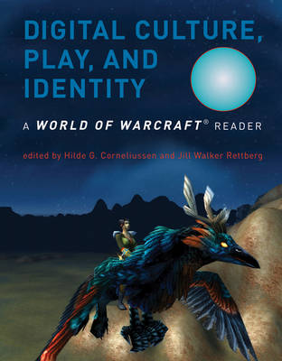 Digital Culture, Play, and Identity by Hilde G. Corneliussen