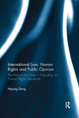 International Law, Human Rights and Public Opinion: The Role of the State in Educating on Human Rights Standards by Heping Dang
