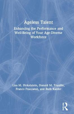 Ageless Talent: Enhancing the Performance and Well-Being of Your Age-Diverse Workforce by Lisa M. Finkelstein
