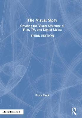 The The Visual Story: Creating the Visual Structure of Film, TV, and Digital Media by Bruce Block