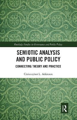Semiotic Analysis and Public Policy: Connecting Theory and Practice by Christopher L. Atkinson