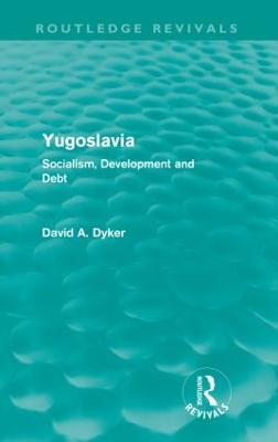 Yugoslavia by David A. Dyker