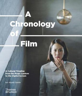 A Chronology of Film: A Cultural Timeline from the Magic Lantern to the Digital Screen book