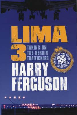 Lima 3: Taking on the Heroin Traffickers by Harry Ferguson