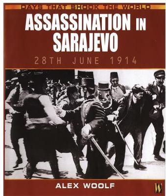 Assassination in Sarajevo by Alex Woolf