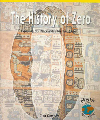 The History of Zero: Exploring Our Place-value Number System by Tika Downey