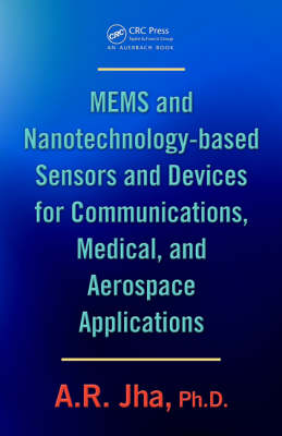 MEMS and Nanotechnology-Based Sensors and Devices for Communications, Medical and Aerospace Applications by A. R. Jha