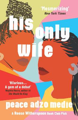 His Only Wife: A Reese's Book Club Pick - 'A Crazy Rich Asians for West Africa, with a healthy splash of feminism' by Peace Adzo Medie