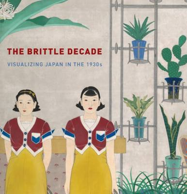 Brittle Years - Visualizing Showa Japan in the 1930s by Anne Nishimura Morse