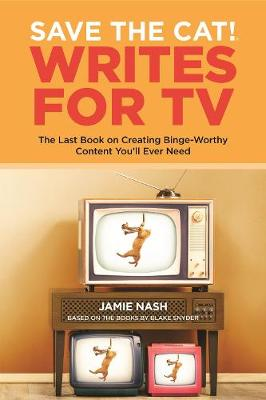 Save the Cat!(r) Writes for TV: The Last Book on Creating Binge-Worthy Content You'll Ever Need book
