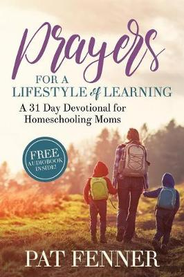 Prayers for a Lifestyle of Learning: A 31-Day Devotional for Homeschool Moms by Pat Fenner