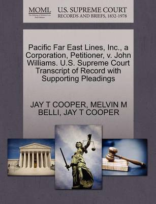 Pacific Far East Lines, Inc., a Corporation, Petitioner, V. John Williams. U.S. Supreme Court Transcript of Record with Supporting Pleadings by Jay T Cooper