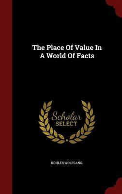 Place of Value in a World of Facts by Wolfgang Kohler