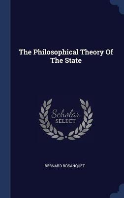 Philosophical Theory of the State by Bernard Bosanquet