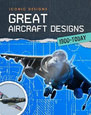 Great Aircraft Designs 1900 - Today by Richard Spilsbury