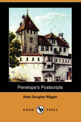 Penelope's Postscripts (Dodo Press) by Kate Douglas Wiggin