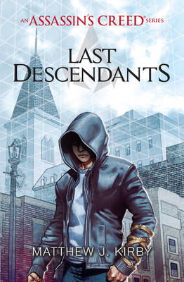 Last Descendants: An Assassin's Creed Series by Matthew J. Kirby