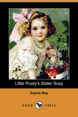 Little Prudy's Sister Susy (Dodo Press) by Sophie May